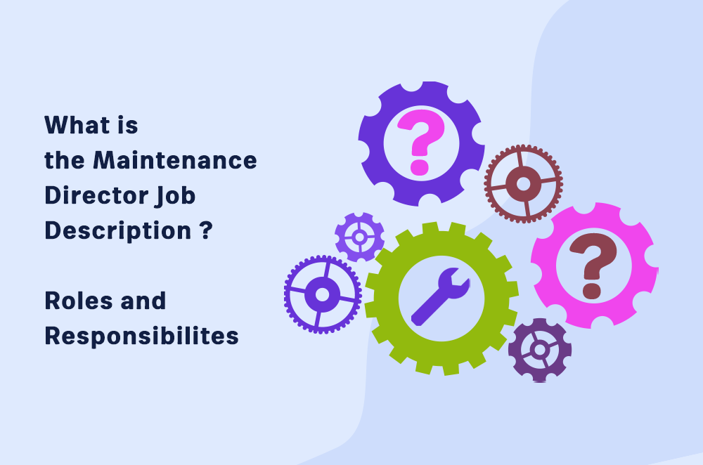 What is the Maintenance Director Job Description? Roles and Responsibilities