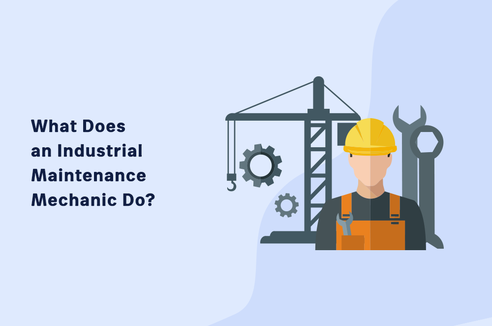 What Does an Industrial Maintenance Mechanic Do? [In 2021]